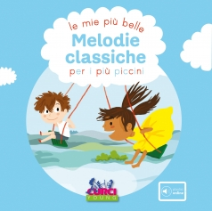 le mie piu belle melodie classiche per i piu piccini - libro + playlist online