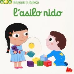 l' asilo nido. scorri e gioca. ediz. a colori