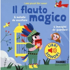 il flauto magico. i miei piccoli libri sonori. ediz. a colori