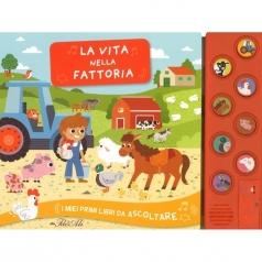la vita nella fattoria. i miei primi libri da ascoltare. ediz. a colori