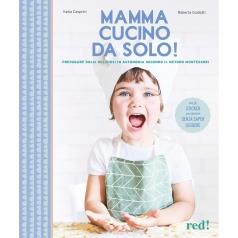 mamma, cucino da solo! preparare dolci deliziosi in autonomia secondo il metodo montessori. ediz. illustrata