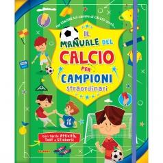 il manuale del calcio per campioni straordinari. con adesivi. ediz. a spirale