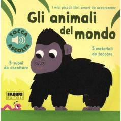 gli animali del mondo. libri sonori da accarezzare